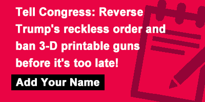 Tell Congress: Reverse Trump's reckless order and ban 3-D printable guns before It's too late!